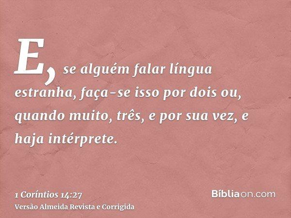 E, se alguém falar língua estranha, faça-se isso por dois ou, quando muito, três, e por sua vez, e haja intérprete.
