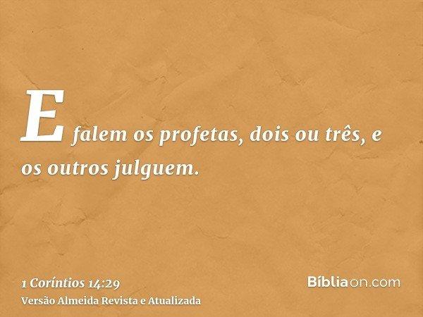 E falem os profetas, dois ou três, e os outros julguem.