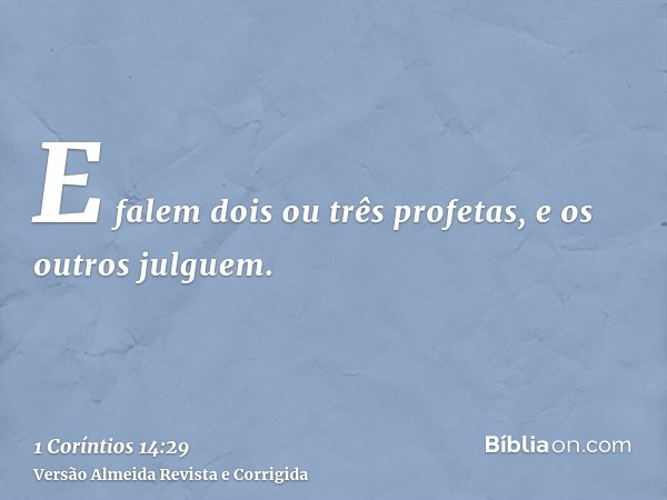 E falem dois ou três profetas, e os outros julguem.