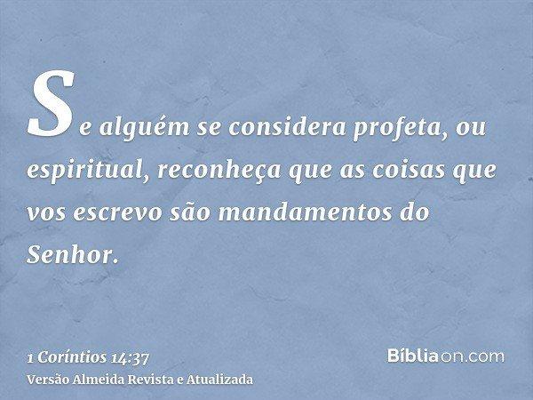 Se alguém se considera profeta, ou espiritual, reconheça que as coisas que vos escrevo são mandamentos do Senhor.