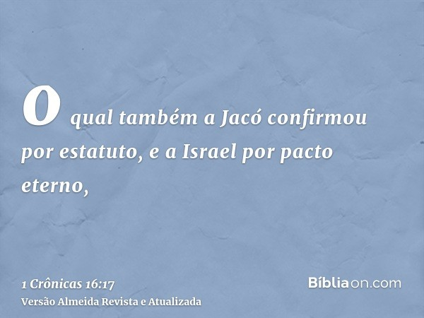 o qual também a Jacó confirmou por estatuto, e a Israel por pacto eterno,