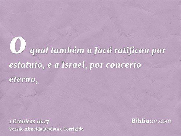 o qual também a Jacó ratificou por estatuto, e a Israel, por concerto eterno,