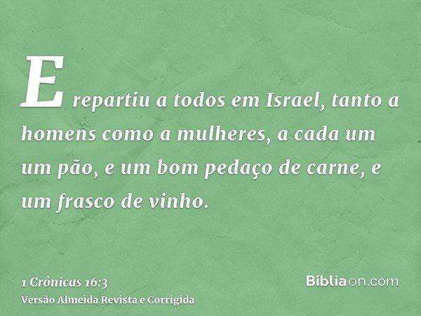 E repartiu a todos em Israel, tanto a homens como a mulheres, a cada um um pão, e um bom pedaço de carne, e um frasco de vinho.