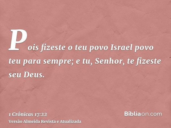 Pois fizeste o teu povo Israel povo teu para sempre; e tu, Senhor, te fizeste seu Deus.