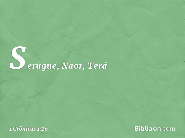 Serugue, Naor, Terá -- 1 Crônicas 1:26