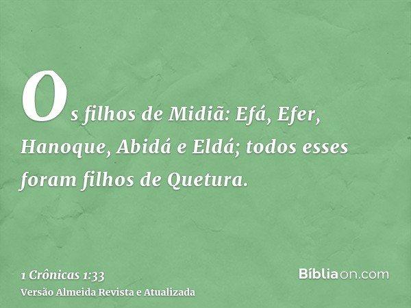 Os filhos de Midiã: Efá, Efer, Hanoque, Abidá e Eldá; todos esses foram filhos de Quetura.