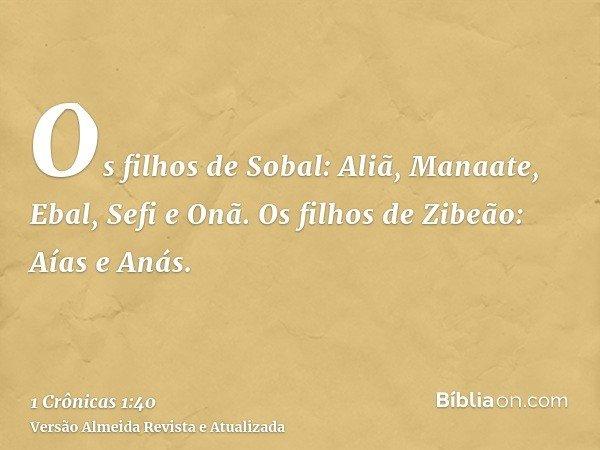 Os filhos de Sobal: Aliã, Manaate, Ebal, Sefi e Onã. Os filhos de Zibeão: Aías e Anás.