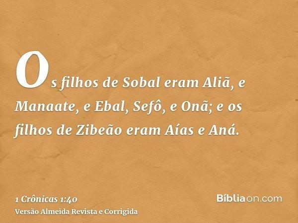 Os filhos de Sobal eram Aliã, e Manaate, e Ebal, Sefô, e Onã; e os filhos de Zibeão eram Aías e Aná.