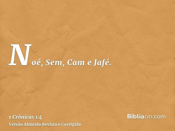 Noé, Sem, Cam e Jafé.