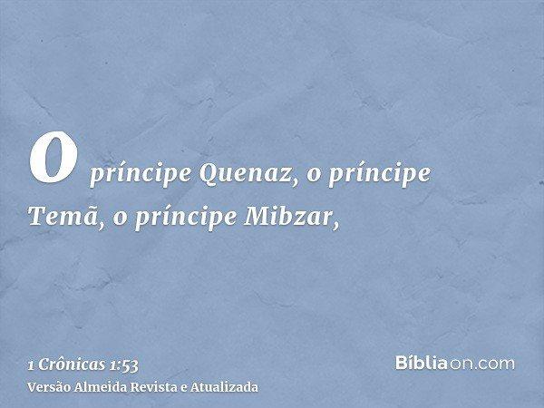 o príncipe Quenaz, o príncipe Temã, o príncipe Mibzar,