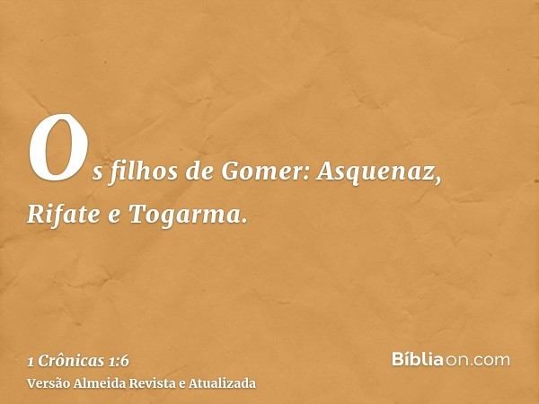 Os filhos de Gomer: Asquenaz, Rifate e Togarma.