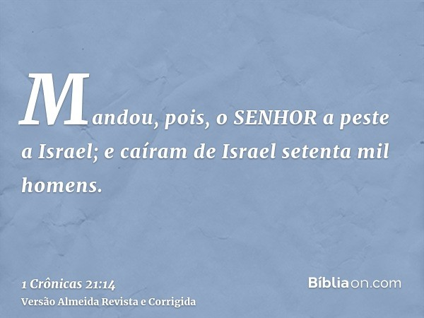 Mandou, pois, o SENHOR a peste a Israel; e caíram de Israel setenta mil homens.