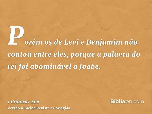 Porém os de Levi e Benjamim não contou entre eles, porque a palavra do rei foi abominável a Joabe.