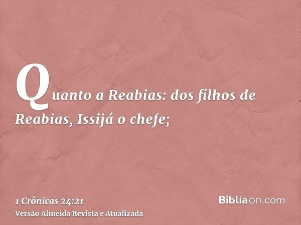 Quanto a Reabias: dos filhos de Reabias, Issijá o chefe;