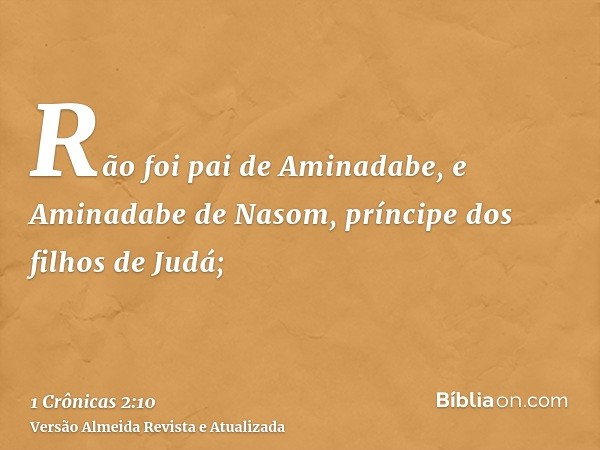 Rão foi pai de Aminadabe, e Aminadabe de Nasom, príncipe dos filhos de Judá;