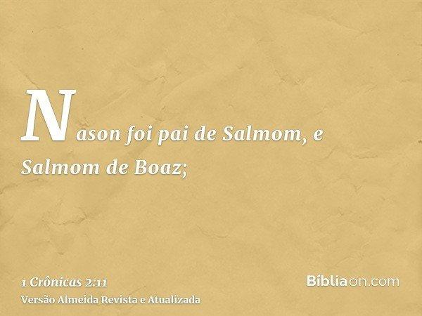 Nason foi pai de Salmom, e Salmom de Boaz;