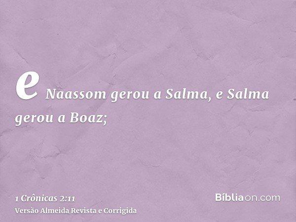 e Naassom gerou a Salma, e Salma gerou a Boaz;