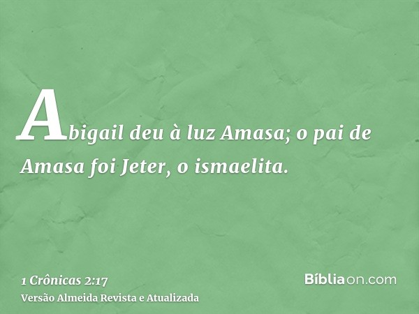 Abigail deu à luz Amasa; o pai de Amasa foi Jeter, o ismaelita.