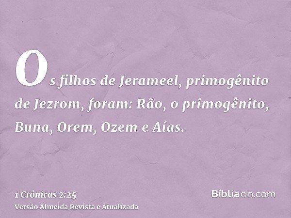 Os filhos de Jerameel, primogênito de Jezrom, foram: Rão, o primogênito, Buna, Orem, Ozem e Aías.