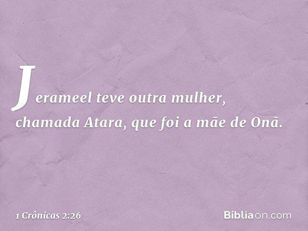 Jerameel teve outra mulher, chamada Atara, que foi a mãe de Onã. -- 1 Crônicas 2:26
