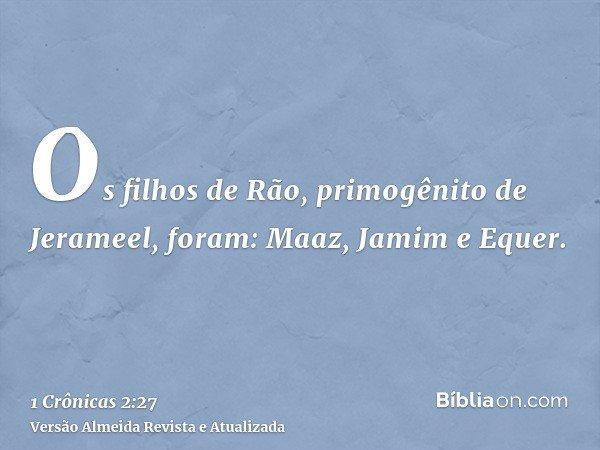 Os filhos de Rão, primogênito de Jerameel, foram: Maaz, Jamim e Equer.