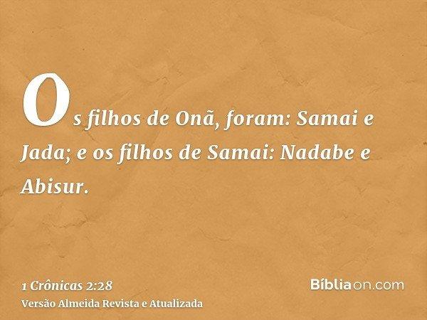Os filhos de Onã, foram: Samai e Jada; e os filhos de Samai: Nadabe e Abisur.