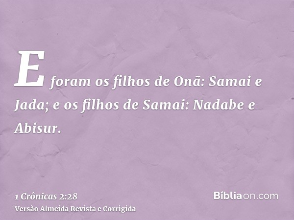E foram os filhos de Onã: Samai e Jada; e os filhos de Samai: Nadabe e Abisur.