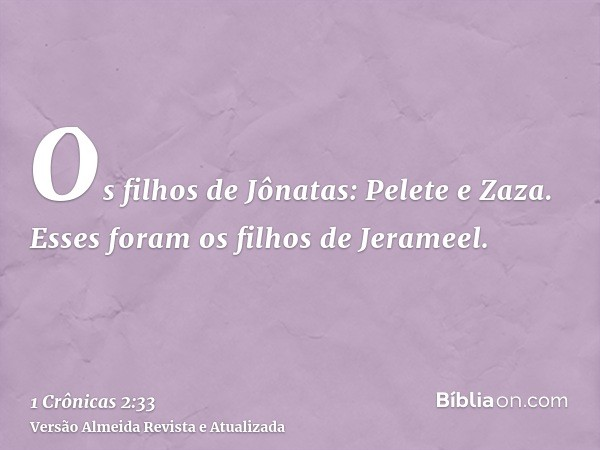 Os filhos de Jônatas: Pelete e Zaza. Esses foram os filhos de Jerameel.