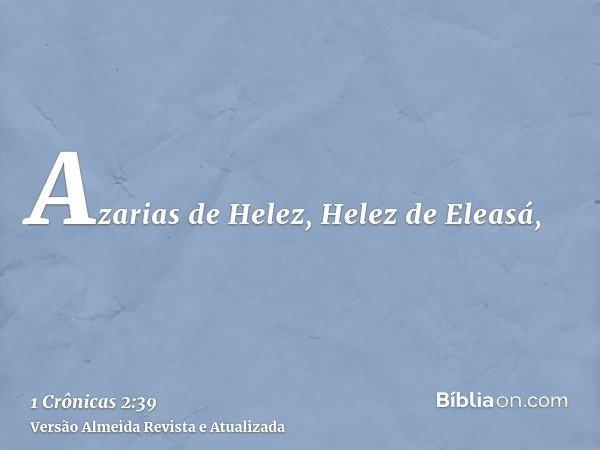 Azarias de Helez, Helez de Eleasá,
