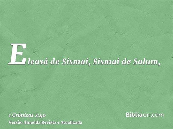 Eleasá de Sismai, Sismai de Salum,