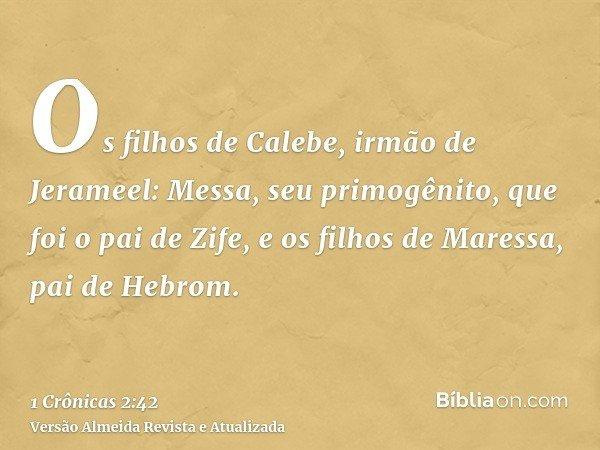 Os filhos de Calebe, irmão de Jerameel: Messa, seu primogênito, que foi o pai de Zife, e os filhos de Maressa, pai de Hebrom.