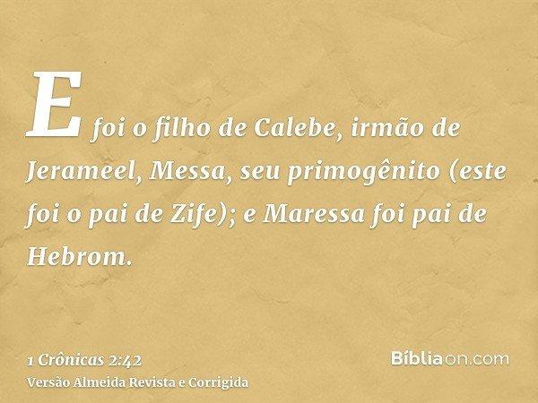 E foi o filho de Calebe, irmão de Jerameel, Messa, seu primogênito (este foi o pai de Zife); e Maressa foi pai de Hebrom.