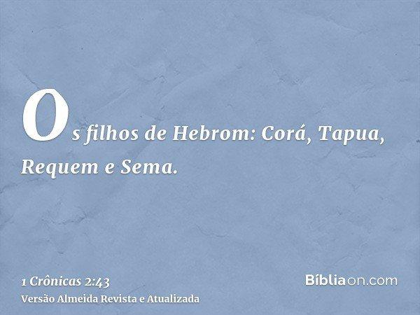 Os filhos de Hebrom: Corá, Tapua, Requem e Sema.
