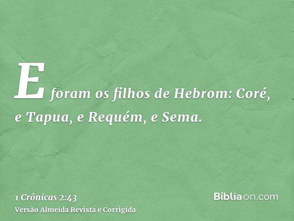 E foram os filhos de Hebrom: Coré, e Tapua, e Requém, e Sema.