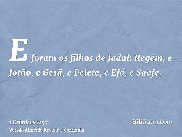 E foram os filhos de Jadai: Regém, e Jotão, e Gesã, e Pelete, e Efá, e Saafe.