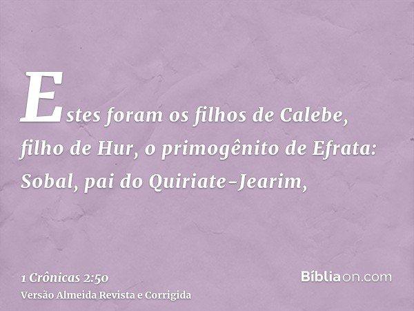 Estes foram os filhos de Calebe, filho de Hur, o primogênito de Efrata: Sobal, pai do Quiriate-Jearim,