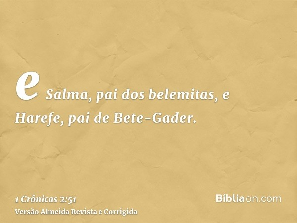 e Salma, pai dos belemitas, e Harefe, pai de Bete-Gader.