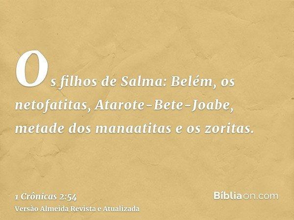 Os filhos de Salma: Belém, os netofatitas, Atarote-Bete-Joabe, metade dos manaatitas e os zoritas.