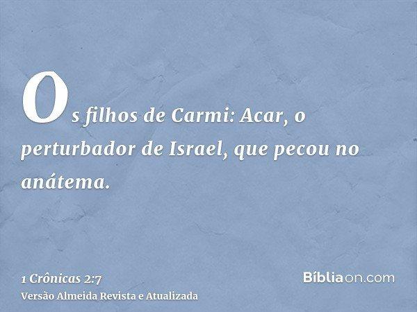 Os filhos de Carmi: Acar, o perturbador de Israel, que pecou no anátema.