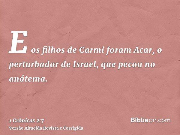 E os filhos de Carmi foram Acar, o perturbador de Israel, que pecou no anátema.
