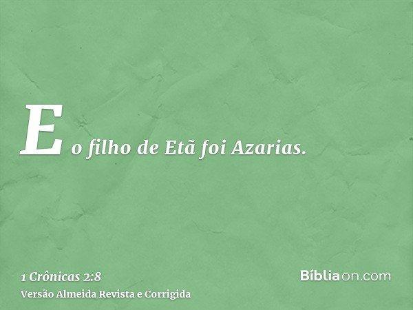 E o filho de Etã foi Azarias.