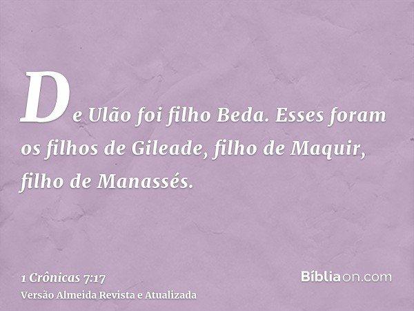 De Ulão foi filho Beda. Esses foram os filhos de Gileade, filho de Maquir, filho de Manassés.