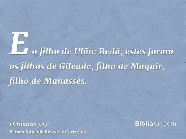 E o filho de Ulão: Bedã; estes foram os filhos de Gileade, filho de Maquir, filho de Manassés.