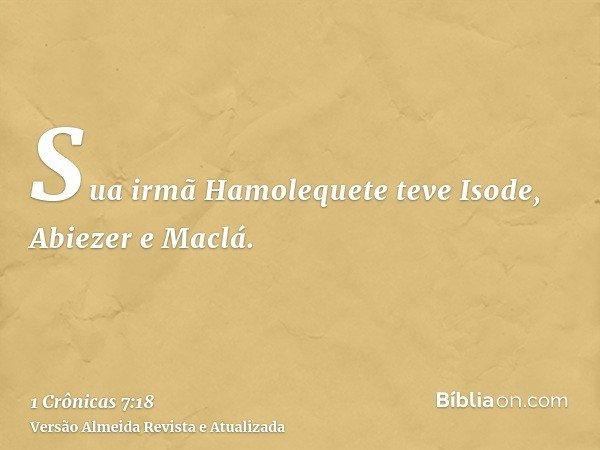Sua irmã Hamolequete teve Isode, Abiezer e Maclá.