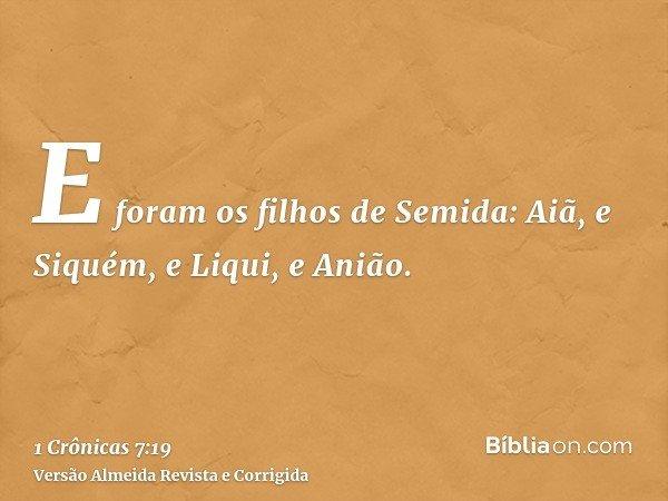 E foram os filhos de Semida: Aiã, e Siquém, e Liqui, e Anião.