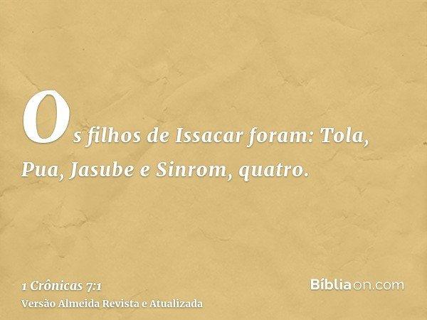 Os filhos de Issacar foram: Tola, Pua, Jasube e Sinrom, quatro.
