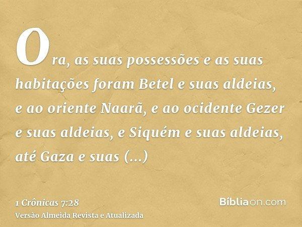 Ora, as suas possessões e as suas habitações foram Betel e suas aldeias, e ao oriente Naarã, e ao ocidente Gezer e suas aldeias, e Siquém e suas aldeias, até Ga