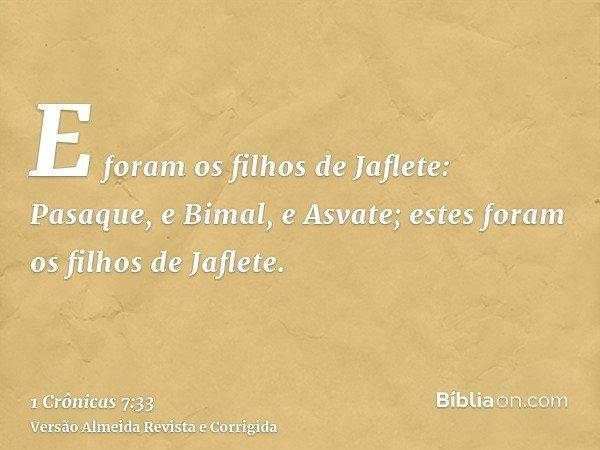 E foram os filhos de Jaflete: Pasaque, e Bimal, e Asvate; estes foram os filhos de Jaflete.