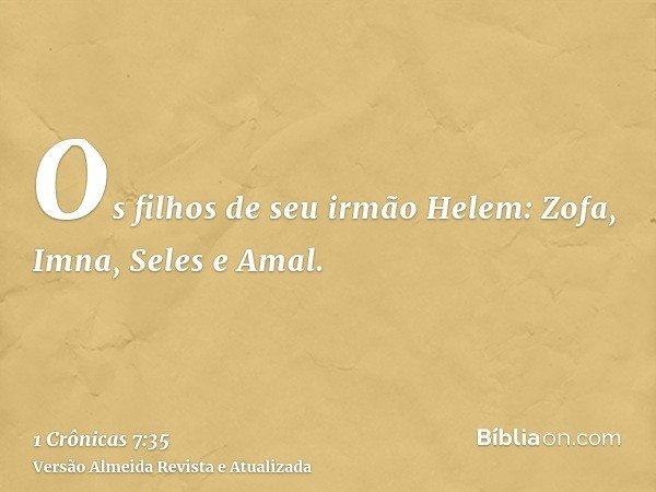 Os filhos de seu irmão Helem: Zofa, Imna, Seles e Amal.
