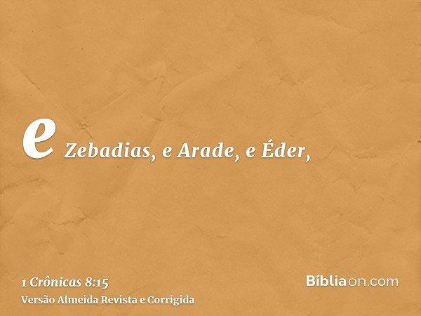 e Zebadias, e Arade, e Éder,